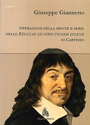 """Operazioni della Mente e Serie nelle """"Regulae ad Directionem Ingenii"""" di Cartesio.: ..."""