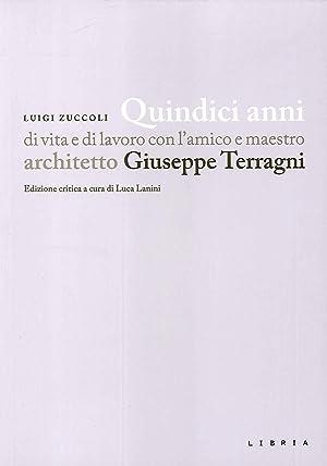 Quindici anni di vita e di lavoro con l'amico e maestro architetto Giuseppe Terragni.: Zuccoli...