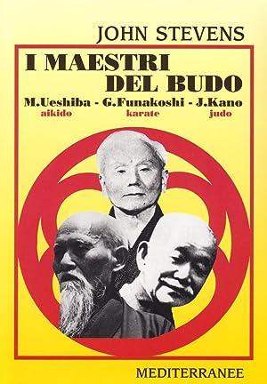 I maestri del budo. M. Ueshiba, G. Funakoshi, J. Kano.: Stevens, John
