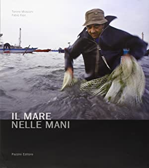 Il mare nelle mani.: Mosconi, Tonino Fiori, Fabio