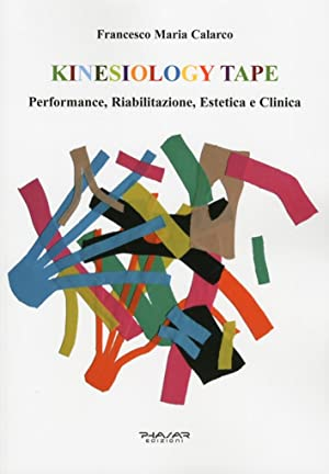 Kinesiology tape. Performance, riabilitazione, estetica e clinica.: Calarco, Francesco M