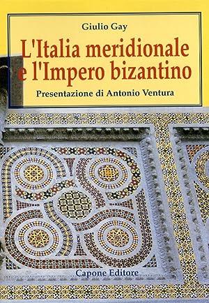 L'Italia meridionale e l'Impero bizantino. Dall'avvento di: Gay, Giulio