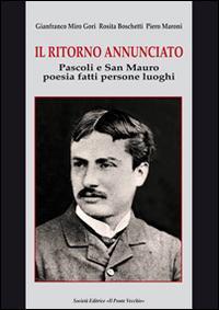 Il ritorno annunciato. Pascoli e San Mauro. Poesia fatti persone luoghi.: Gori Gianfranco M ...