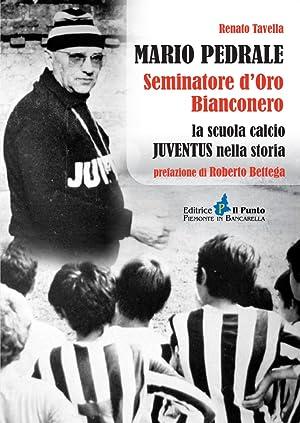 Mario Pedrale seminatore d'oro bianconero. La scuola calcio Juventus nella storia.: Tavella ...