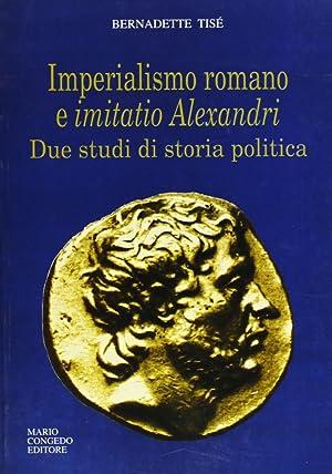Imperialismo romano e imitatio Alexandri. Due studi di storia politica.: Tisè, Bernadette