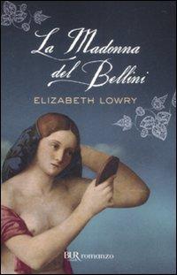 La madonna del Bellini.: Lowry, Elizabeth