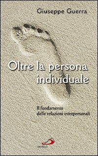 Oltre la persona individuale. Il fondamento delle relazioni interpersonali.: Guerra, Giuseppe