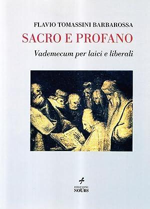 Sacro e profano. Vademecum per laici e liberali.: Tomassini Barbarossa, Flavio