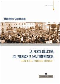 La festa dell'uva di Firenze e dell'impruneta. Storia di una tradizione inventata.: ...