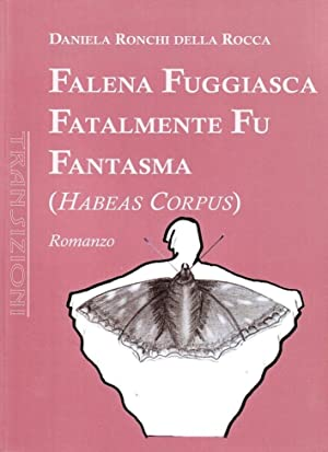 Falena fuggiasca fatalmente fu fantasma (Habeas corpus).: Ronchi Della Rocca, Daniela