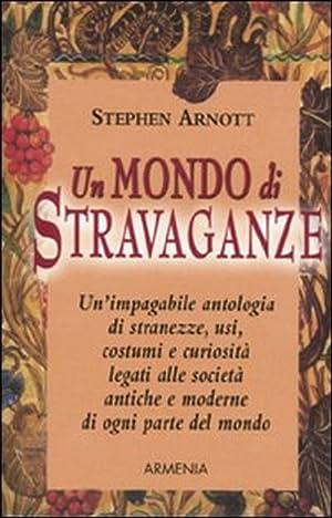 Un mondo di stravaganze.: Arnott, Stephen