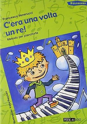 C'era una volta un re. Metodo per pianoforte.: Venerucci, Francesco