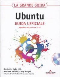 La Grande Guida Ubuntu. Guida Ufficiale. con CD-ROM.: Mako Hill, Benjamin Helmke, Matthew Burger, ...