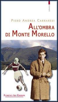 All'ombra di Monte Morello.: Carraresi, Piero A