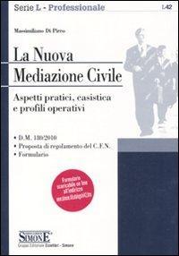 La nuova mediazione civile. Aspetti pratici, casistica e profili operativi.: Di Pirro, Massimiliano