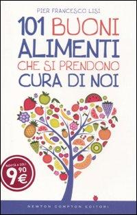 101 buoni alimenti che si prendono cura di noi.: Lisi, P Francesco