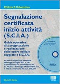 La S.C.I.A. in edilizia. Guida alla segnalazione certificata d'inizio attività. Con ...