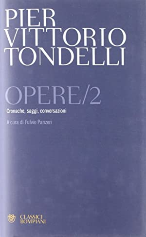 Opere. Cronache, saggi, conversazioni. Vol. 2.: Tondelli, P Vittorio