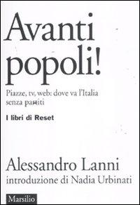 Avanti popoli! Piazze, tv, web: dove va l'Italia senza partiti.: Lanni, Alessandro