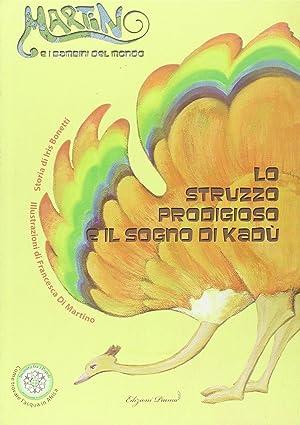 Lo struzzo prodigioso e il sogno di Kadù.: Bonetti, Iris Di Martino, Francesca