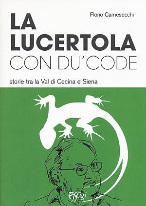 La lucertola con du' code. Storie tra la val di Cecina e Siena.: Carnesecchi Florio