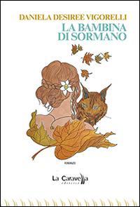 La bambina di Sormano.: Vigorelli Daniela D