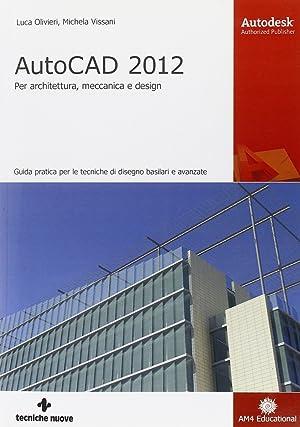 AutoCAD 2012. Per architettura, meccanica e design.: Olivieri, Luca Vissani, Michela