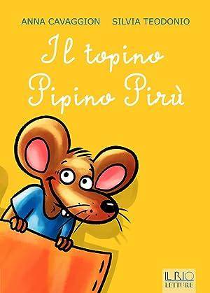 Il topino Pipino Pirù.: Cavaggion Anna Teodonio Silvia