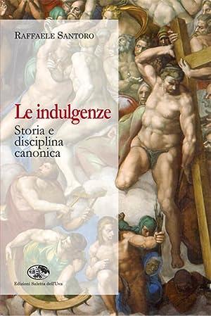 Le indulgenze. Storia e disciplina canonica.: Santoro, Raffaele