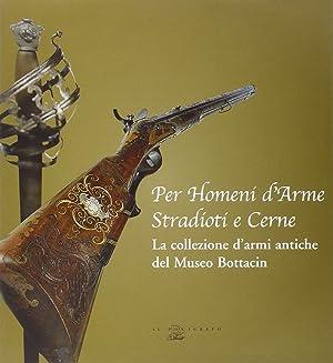 Per Homeni d'Arme, Stradioti e Cerne. La Collezione d'Armi Antiche del Museo Bottacin.