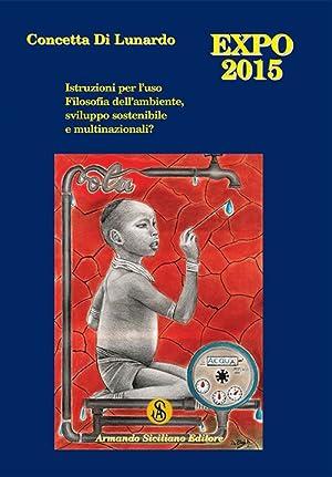 Expo Milano 2015. Istruzioni per l'Uso. Filosofia dell'Ambiente, Sviluppo Sostenibile e ...
