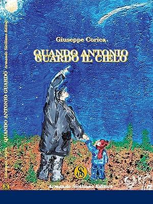 Quando Antonio guardò il cielo.: Corica Giuseppe