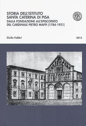 Storia dell'istituto Santa Caterina di Pisa. Dalla fondazione all'episcopato del ...