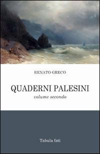Quaderni palesini. Poesie inedite dell'estate 2002. Vol. 2.: Greco Renato