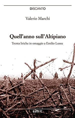 Quell'anno sull'Altipiano. Trenta liriche in omaggio a Emilio Lussu.: Marchi Valerio