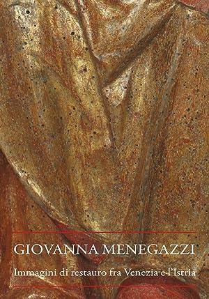 Giovanna Menegazzi. Immagini di restauro fra Venezia e l'Istria.: Michela Maguolo (curatore)