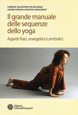 Il Grande Manuale delle Sequenze dello Yoga. Aspetti Fidici, Energetici e Simbolici.: Pajalunga ...