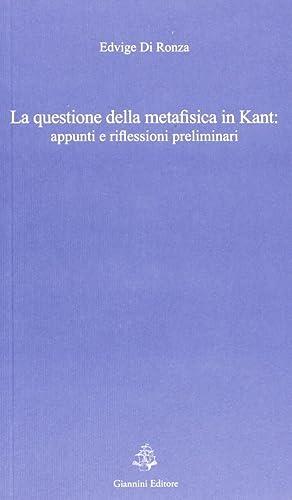 La questione della metafisica in Kant. Appunti e riflessioni preliminari.: Di Ronza, Edvige