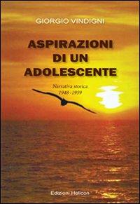 Aspirazioni di un adolescente. Narrativa storica 1948-1959.: Vindigni, Giorgio