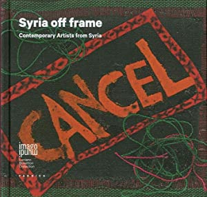 Syria off frame. Contemporary Artists from Syria.