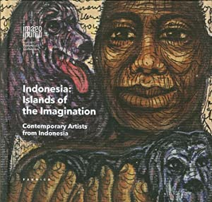 Indonesian Islands of the Imagination. Contemporary Artists From Indonesia.