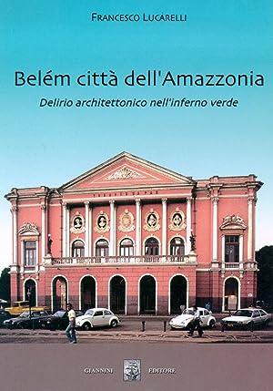 Belém, Città dell'Amazzonia. Delirio Architettonico nell'Inferno Verde.: ...
