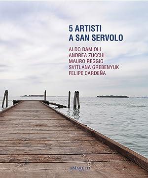 5 artisti a San Servolo. Aldo Damioli, Andrea Zucchi, Mauro Reggio, Svitlana Grebenyuk, Felipe ...
