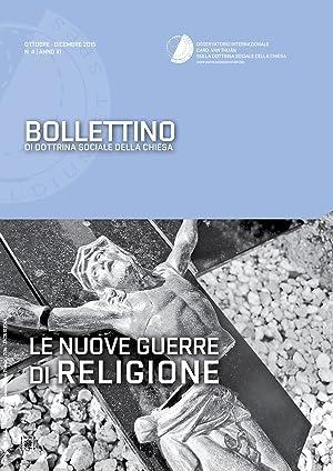 Bollettino di Dottrina Sociale della Chiesa. Anno XI, N.4, Ottobre-Dicembre 2015. Le Nuove Guerre ...