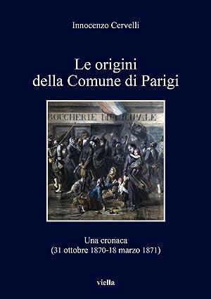 Le origini della Comune di Parigi. Una cronaca (31 ottobre 1870-18 marzo 1871).: Cervelli Innocenzo