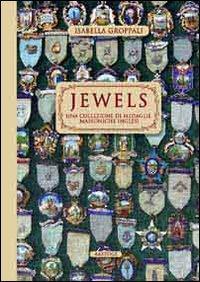 Jewels. Una Collezione di Medaglie Massoniche Inglesi.: Groppali, Isabella