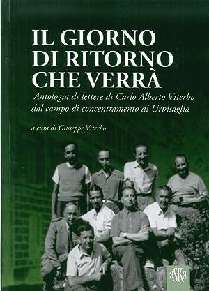 Il giorno di ritorno che verrà. Antologia di lettere di Carlo Alberto Viterbo dal campo di ...