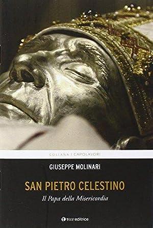 San Pietro Celestino. Il Papa della Misericordia.: Molinari Giuseppe