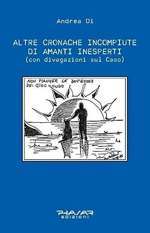 Altre Cronache Incompiute di Amanti Inesperti (Con Divagazioni sul Caso).: Di Andrea
