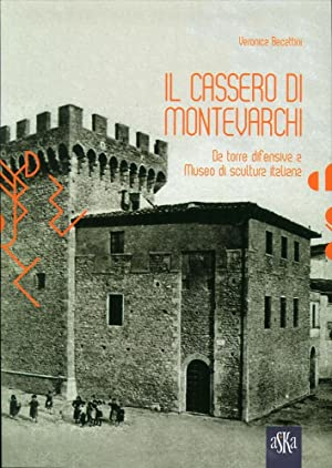 Il Cassero di Montevarchi. Da torre difensiva a museo di scultura italiana.: Becattini, Veronica